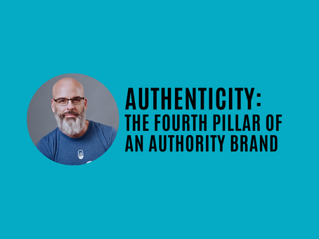 AUTHENTICITY: The Fourth Pillar of Building an Authority Brand