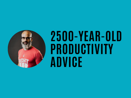 2500-Year-Old Productivity Advice