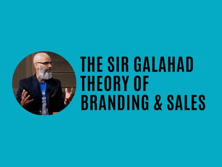 The Sir Galahad Theory of Branding and Sales