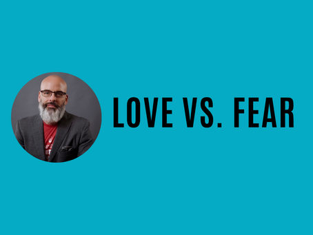 Making Decisions from a State of Fear vs. a State of Love