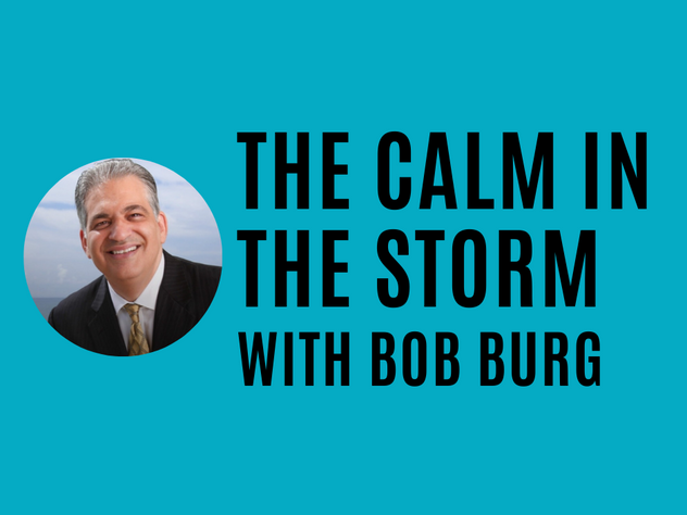 The Calm in the Storm with Bob Burg (Fear, Love, & Creativity Series)