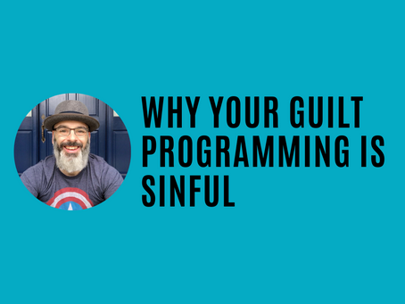 Why your 'guilt programming' is sinful