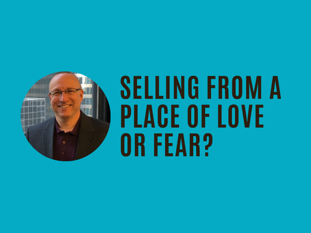 Selling From a Place of Love or Fear with Larry Levine