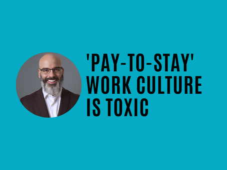 Pay-to-Stay is a Toxic Culture