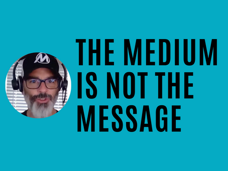 The Medium is Not the Message