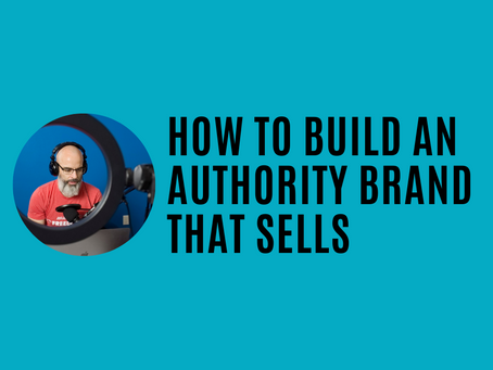 How to Build an Authority Brand that Sells