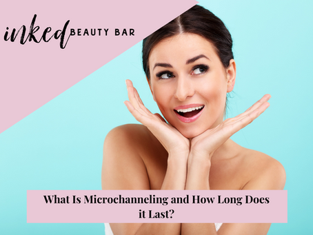 What Is Microchanneling and How Long Does it Last?