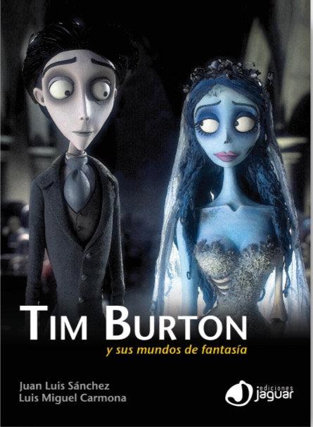 Tim Burton y sus mundos de fantasía / Juan Luis Sanchez