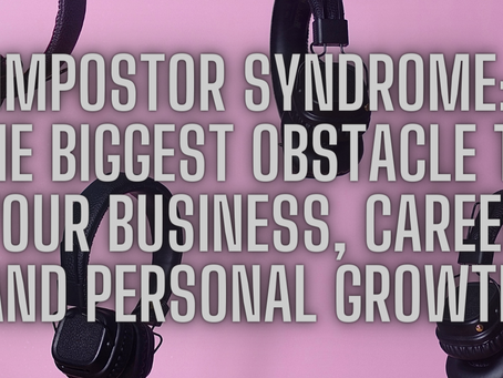 Impostor Syndrome: The Biggest Obstacle to Your Growth and Top Tips to Tackle it