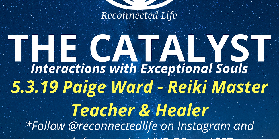 THE CATALYST - Paige Ward- Reiki Master Teacher From the USA SPECIAL TIME 3PM TUESDAY