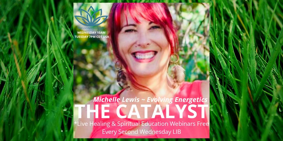 THE CATALYST ~ Michelle Lewis Evolving Energetics