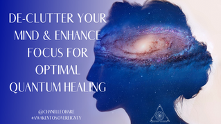 3 Simple Steps to Neutralise Mind-Clutter & Enhanced Focus for Optimal Quantum Healing