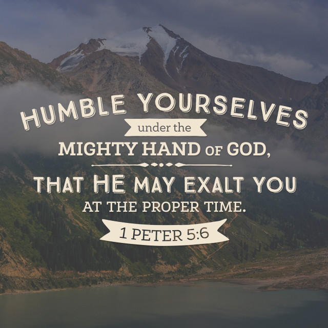 Humble yourselves under the Mighty Hand of God