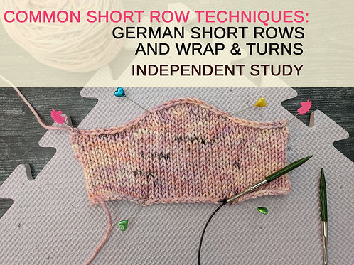 Common Short Row Techniques: German Short Rows and Wrap & Turn Independent Study