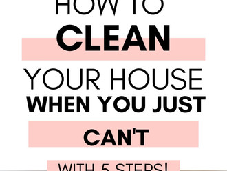 5 REALISTIC TIPS TO CLEAN UP WHEN YOU'RE EXHAUSTED AND UNMOTIVATED