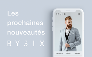 Les prochaines nouveautés BYSIX