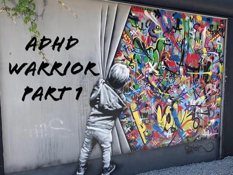 ADHD Warrior Part 1