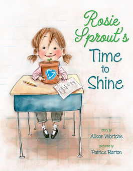 Rosie Sprout's Time to Shine by Allison Wortche illustrated by Patrice Barton