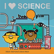 I Love Science board book by Allison Wortche and Steve Mack