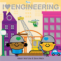 I Love Engineering board book by Allison Wortche and Steve Mack