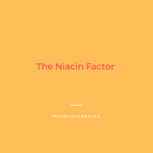 THE NIACIN FACTOR...(keeping your kids safe)