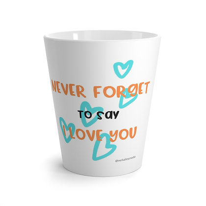 """Never Forget to say I Love You"" Latte mug"