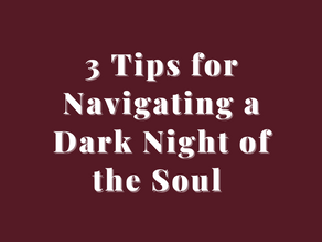 3 Tips for Navigating a Dark Night of the Soul