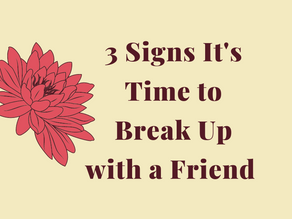 3 Signs It's Time to Break Up with a Friend