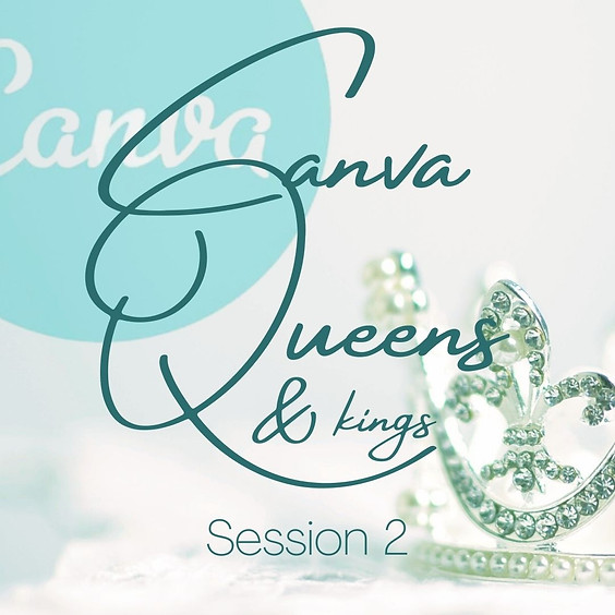 Canva Queens (& kings) Session 2
