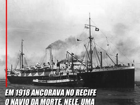1918 - O Navio da Morte atraca em Recife
