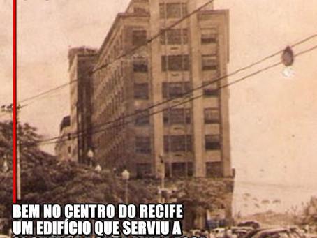 Um prédio no Recife e os ecos de gritos da 2ª Guerra