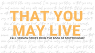 """A photo of text saying """"That you may live: Fall sermon series from the book of deuteronomy."""""""