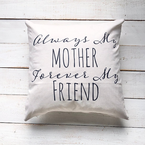 Always my Mother and Friend Pillow Cover