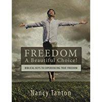 Freedom -A Beautiful Choice:Biblical Keys to Experiencing True Freedom