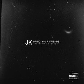 JK - Bring Your Friends (feat. Babyboy)