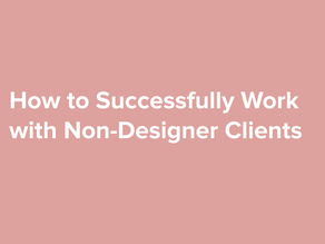 How to Successfully Work with Non-Designer Clients