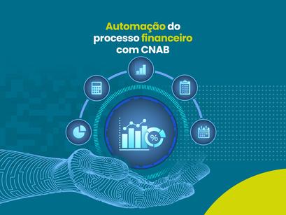 Como automatizar o processo financeiro com CNAB