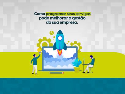 Como programar seus serviços pode melhorar a gestão da sua empresa.