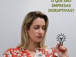 O que são Empresas Disruptivas?