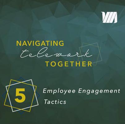Navigating Telework Together: 5 Engagement Tactics