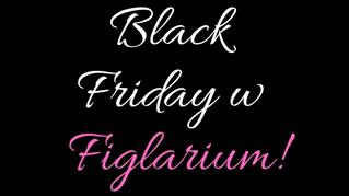BLACK FRIDAY W FIGLARIUM!    % OBNIŻAMY CENY NA AKTYWNE  ROZPOCZĘCIE WEEKENDU! %