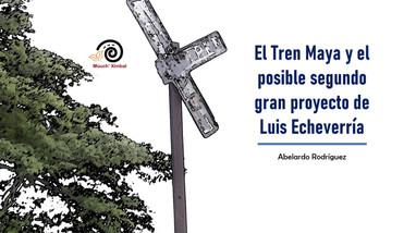 El Tren Maya y el posible segundo gran proyecto de Luis Echeverría.