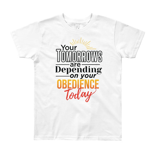Youth Short Sleeve T-Shirt: Your Tomorrows Are Depending On Your Obedience Today