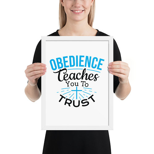 Obedience Teaches You To Trust (12x16 Framed poster)
