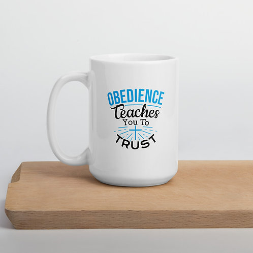 Ceramic Mug: Obedience Teaches You To Trust