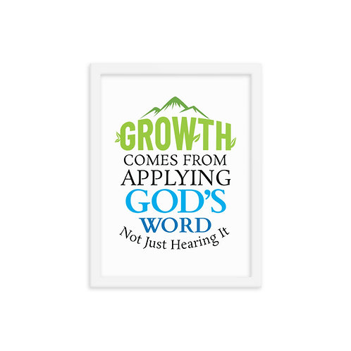 Growth Comes From Applying God's Word. Not Just Hearing It (12x16 framed poster)