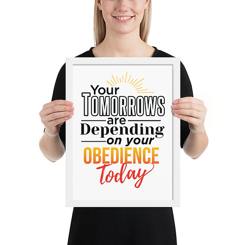 Your Tomorrows are depending on your obedience Today (12x16 framed poster)