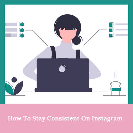 How To Stay Consistent On Instagram