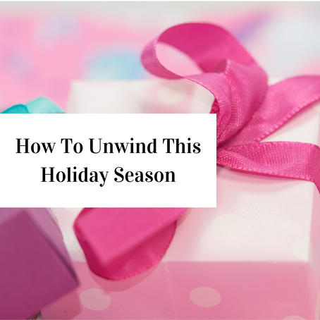 How To Unwind This Holiday Season