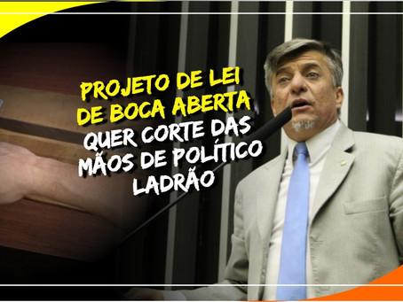Boca Aberta quer lei para cortar a mão de político ladrão